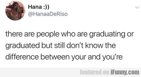 there are people who are graduating or graduated
