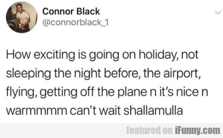 How exciting is going on holiday, not sleeping...