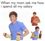 When My Mom Ask Me How I Spend All My...