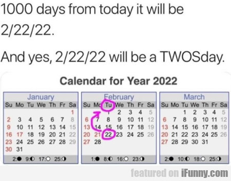 1000 days from today it will be 2 22 22 and yes...