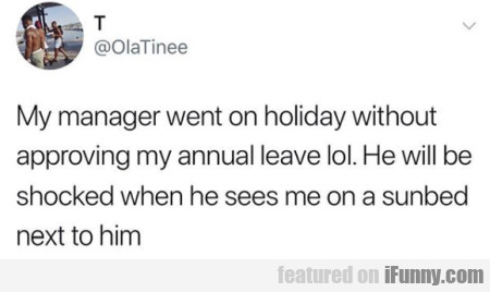 My Manager Went On Holiday Without Approving My...