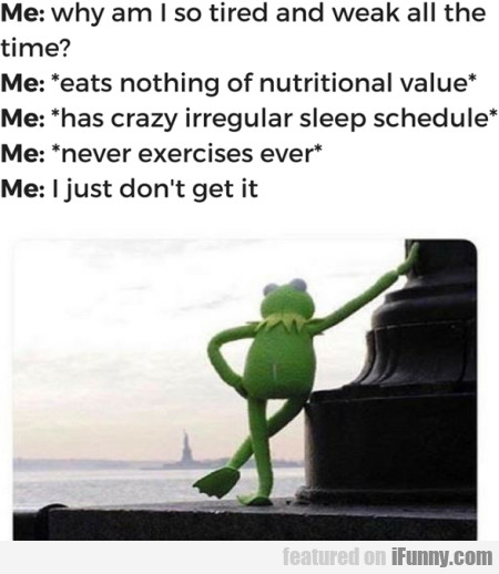 Me - Why am I so tired and weak all the time