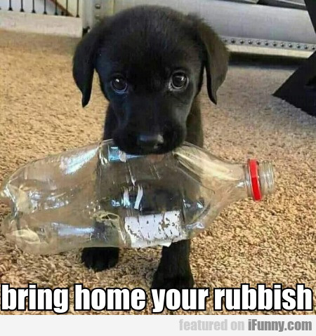 bring home your rubbish