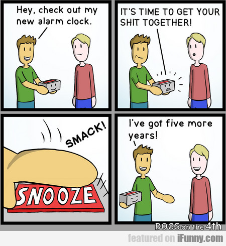 hey, check out my new alarm clock. it's time to...
