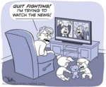 Quit Fighting! I'm Trying To Watch The News!