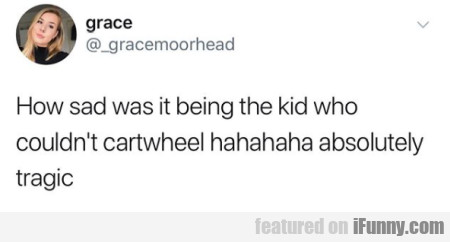 How Sad Was It Being The Kid Who Couldn't...