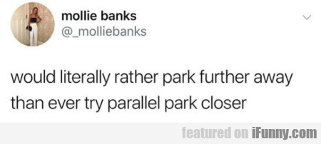 Would Literally Rather Park Further Away