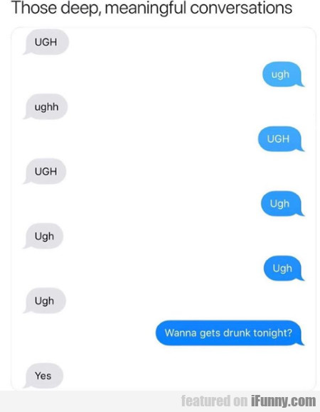 Those Deep, Meaningful Conversations...