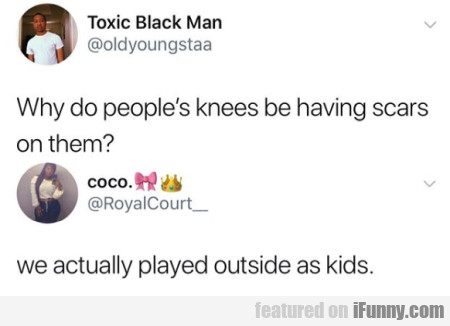 Why Do People's Knees Be Having Scars On Them