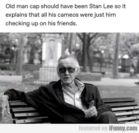 Old Man Cap Should Have Been Stan Lee So It...