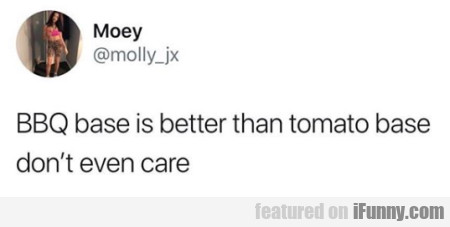 Bbq Base Is Better Than Tomato Base