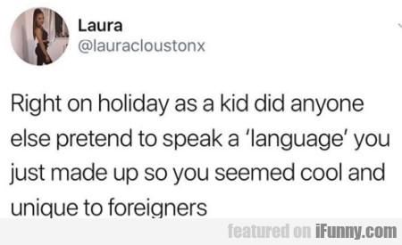 Right on holiday as a kid did anyone else...