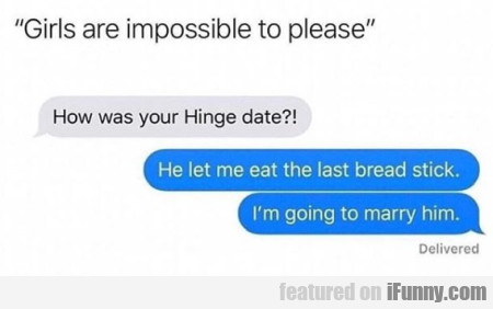 Girls are impossible to please