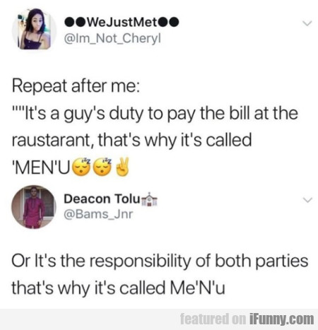 Repeat after me It's a guy's duty to pay the bill