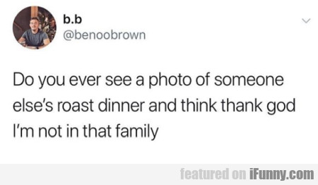 Do you ever see a photo of someone else's roast...