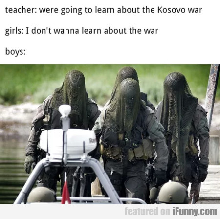 Teacher - Were going to learn about the Kosovo war