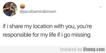 if i share my location with you