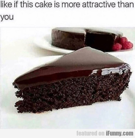 Like If This Cake Is More Attractive Than You
