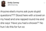 Anyone Else's Mums Ask Pure Stupid Questions