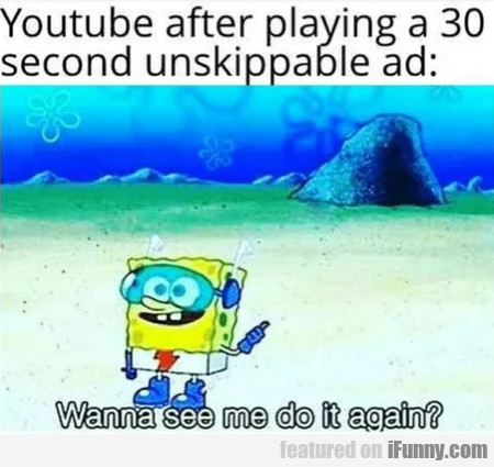 Youtube After Playing A 30 Second Unskippable Ad..