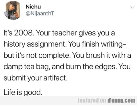 It's 2008. Your teacher gives you a history...