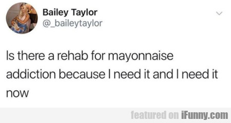 Is There A Rehab For Mayonnaise Addiction