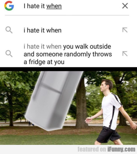 I hate it when you walk outside and someone
