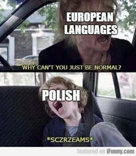 European Languages - Why Can't You Just Be...