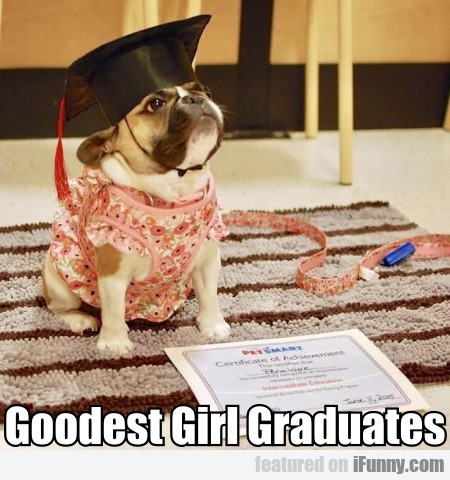 Goodest Girl Graduates