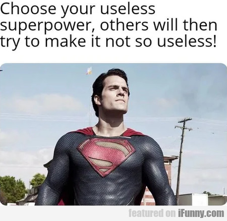 Choose Your Useless Superpower, Other Will Then...