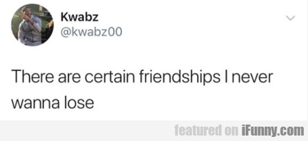 There Are Certain Friendships I Never Wanna Lose