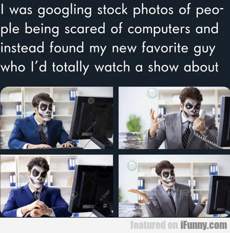 I Was Googling Stock Photos Of People Being...