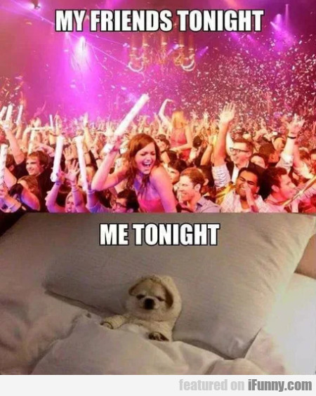 My friends tonight - Me tonight
