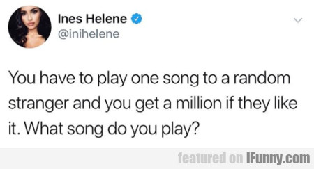 You Have To Play One Song To A Random Stranger