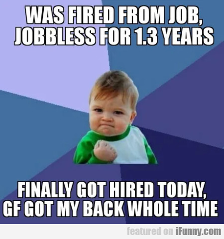 Was fired from job, jobbless for 1.3 years...