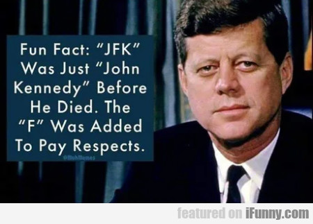 Fun Fact - Jfk - Was Just John Kennedy Before