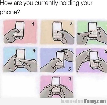 How are you currently holding your phone