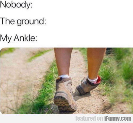 Nobody - The Ground - My Ankle