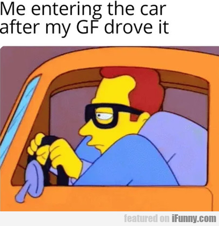 Me Entering The Car After My Gf Drove It