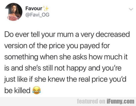 Do Ever Tell Your Mum A Very Decreased Version...