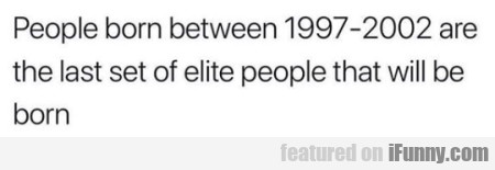 People Born Between 1997-2002 Are The Last Set...