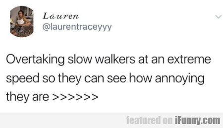 Overtaking Slow Walkers At An Extreme Speed