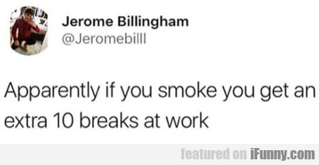 Apparently If You Smoke You Get An Extra 10 Breaks