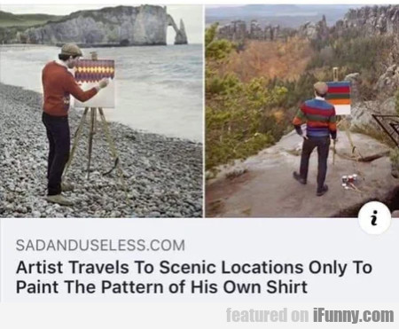 Artist Travels To Scenic Locations Only To Paint..