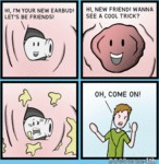 Hi, I'm Your New Earbud! Let's Be Friends!