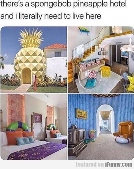 There's a spongebob pineapple hotel and I...