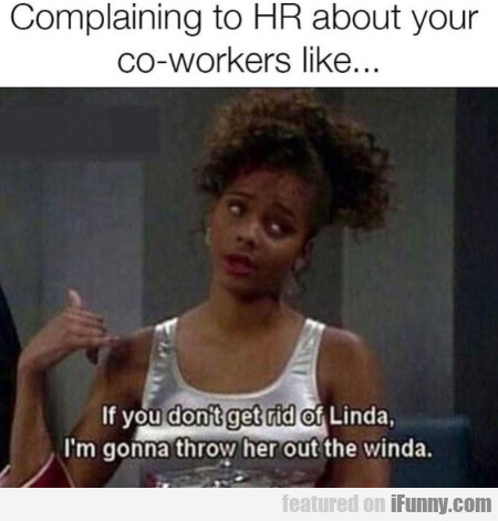 Complaining To Hr About Your Co-workers Like...