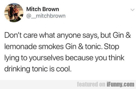 Don't Care What Anyone Says, But Gin & Lemonade