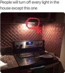 People Will Turn Off Every Light In The House...
