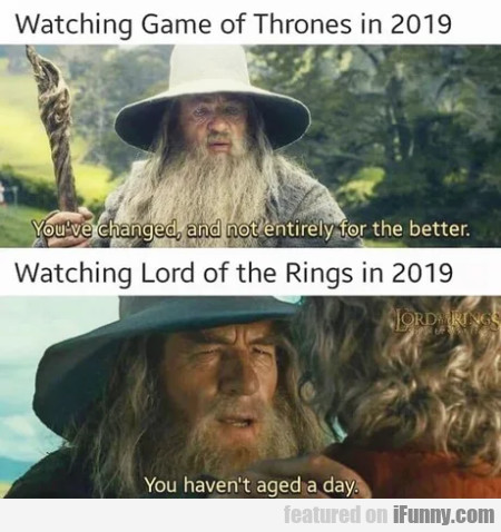 Watching Game Of Thrones In 2019 - You've Changed